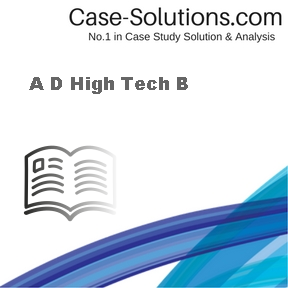 A D High Tech B Case Solution