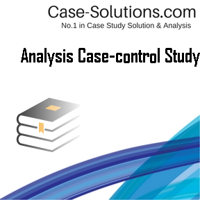 Analysis Case-control Study Case Solution