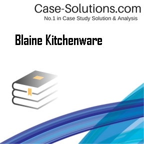 Blaine Kitchenware - Case Solution, Analysis & Case Study Help
