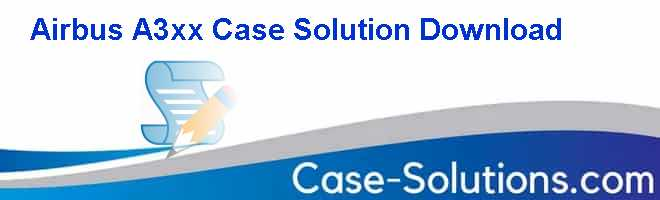 Airbus A3xx Case Solution Download Case Solution