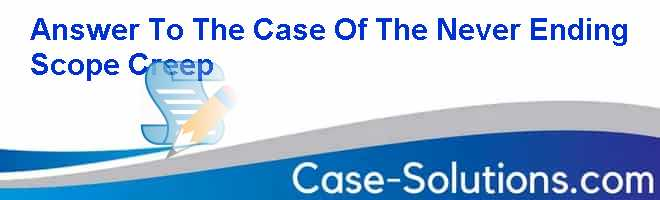 Case study the case of the never ending scope creep