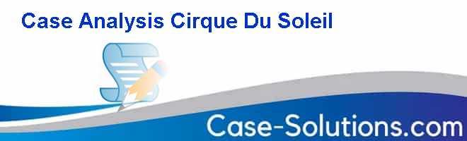 "cirque du soleil case Cirque de soleil case study  cirque du soleil is a ""flat"" organization, one that has eschewed the hierarchical approach to management and success."