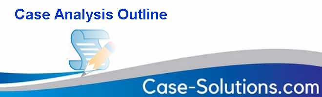 Case Analysis Outline Case Solution