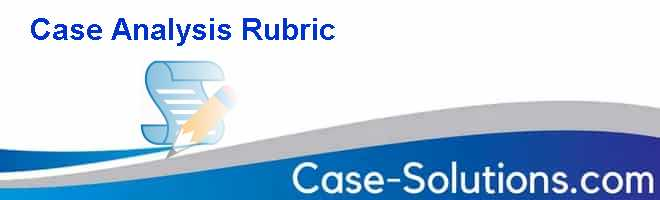 Case Analysis Rubric Case Solution