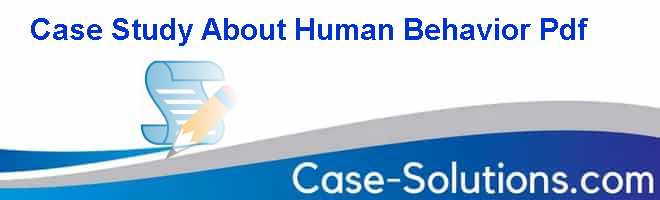 case study on human behavior in Abstract a multiple case study of the influence of positive organizational behavior on human resources by michelle m geiman mba, otterbein university, 2004.