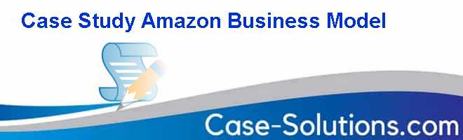 Case Study Amazon Business Model Case Solution