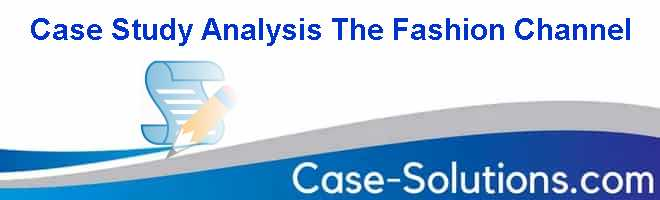 Case Study Analysis The Fashion Channel Case Solution