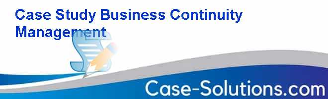 Case Study Business Continuity Management
