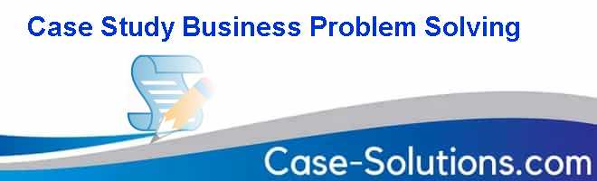 Case Study Business Problem Solving