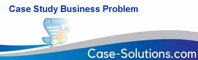 Case Study Business Problem