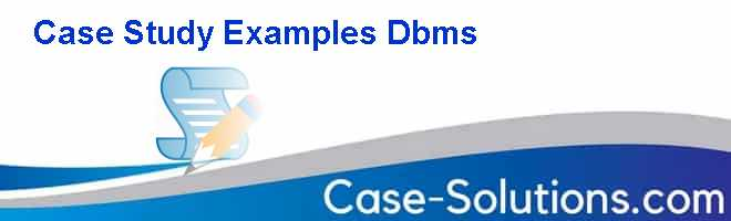 Case Study Examples Dbms Case Solution