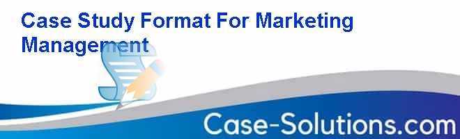 Case Study Format For Marketing Management