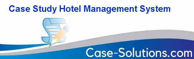Case Study Hotel Management System Case Solution