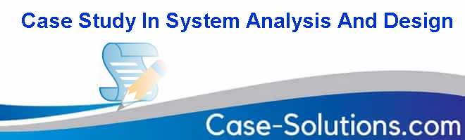 system analysis and design case study questions Use case descriptions • process  course outline: ict 310 system analysis  and design 3  a fifty minute closed book examination held in week 6,  comprising questions from the  information systems solution to a business case  study.