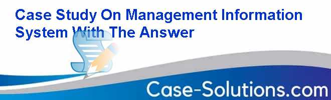 managing information systems case study ch 9 Management information systems  dsst management information systems: study guide & test prep  ch 9 data management go to data management.
