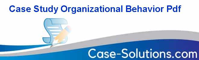 Case Study Organizational Behavior Pdf Case Solution