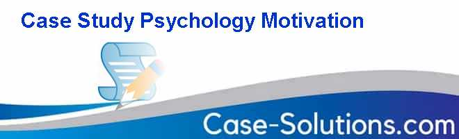 Case Study Psychology Motivation Case Solution