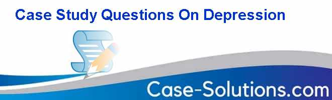 Case Study Questions On Depression - Case Solution ...