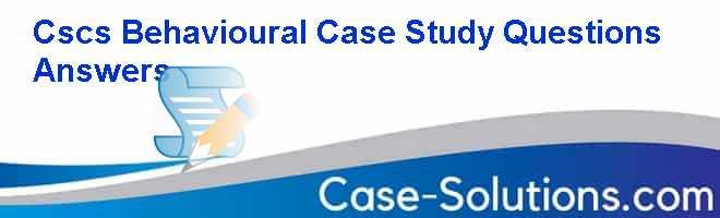 cscs behavioural case study questions answers
