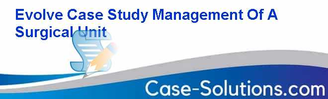 case study management of a medical unit Evolve case studies management of a medical unit answers case solution, analysis & case study help management there are several aspects of this case which has relevance to operations management.