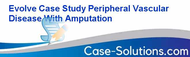 hesi case study pvd with amputation