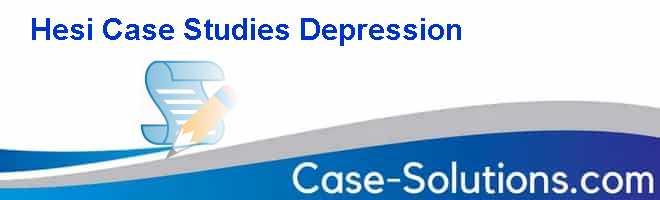Hesi Case Studies Depression - Case Solution, Analysis ...