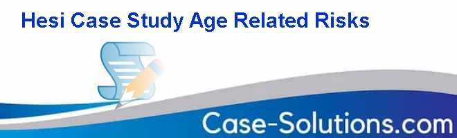 Hesi Case Study Age Related Risks Case Solution