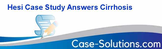 Hesi Case Study Answers Cirrhosis Case Solution