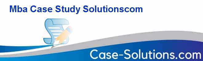 Mba Case Study Solutions.com Case Solution