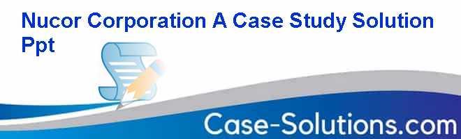 nucor case study solution