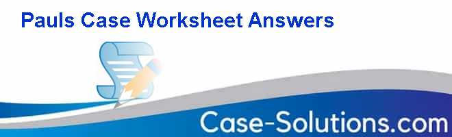 Paul's Case Worksheet Answers Case Solution