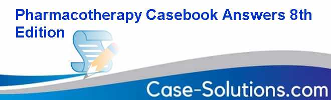 Pharmacotherapy Casebook Answers 8th Edition Case Solution
