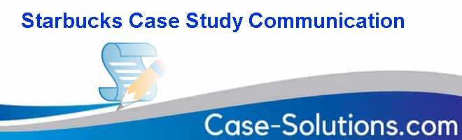 Starbucks Case Study Communication Case Solution