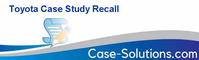 Toyota recall case study analysis