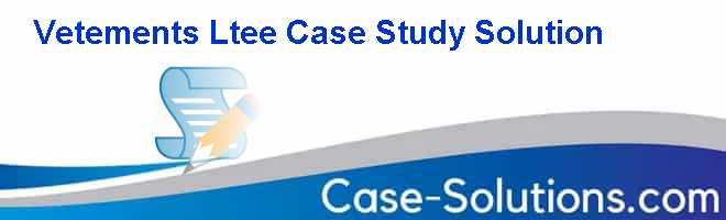 Vetements Ltee Case Study Solution Case Solution