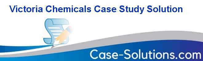 Victoria Chemicals Case Study Solution Case Solution