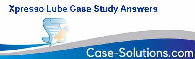 Xpresso Lube Case Study Answers