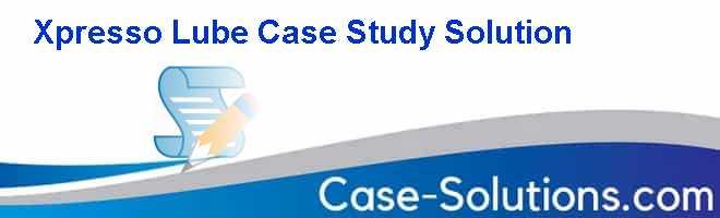 Xpresso Lube Case Study Solution