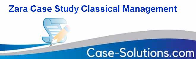 Zara Case Study Classical Management Case Solution