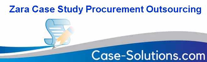 Zara Case Study Procurement Outsourcing Case Solution