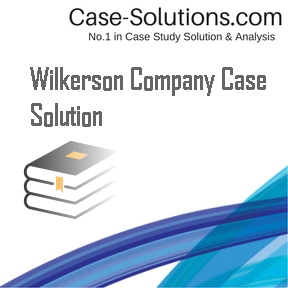 Wilkerson Company Case Solution Case Solution